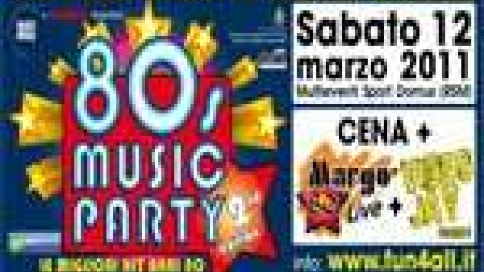 San Marino - Sabato 12 marzo la seconda edizione di 80's Music Party