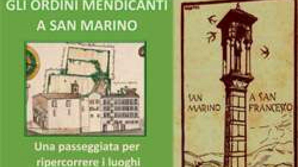 GLI ORDINI MENDICANTI A SAN MARINO: una passeggiata alla riscoperta dei luoghi Francescani e Serviti