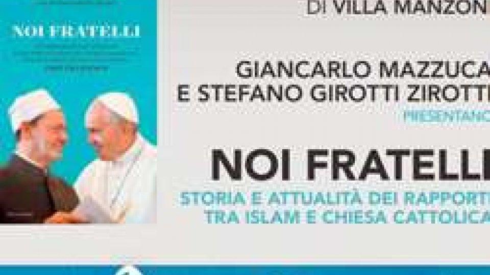 """Villa Manzoni: il 27 Mazzuca e Girotti presentano """"Noi fratelli"""". Storia e attualità dei rapporti tra Islam e Chiesa Cattolica"""