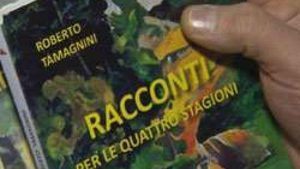 """""""Racconti per le 4 stagioni""""""""Racconti per le 4 stagioni""""  di Roberto Tamagnini"""