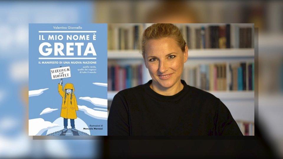 """Valentina Giannella presenta il libro: """"Il mio nome è Greta. Il manifesto di una nuova nazione quella verde, quella dei ragazzi di tutto il mondo"""""""