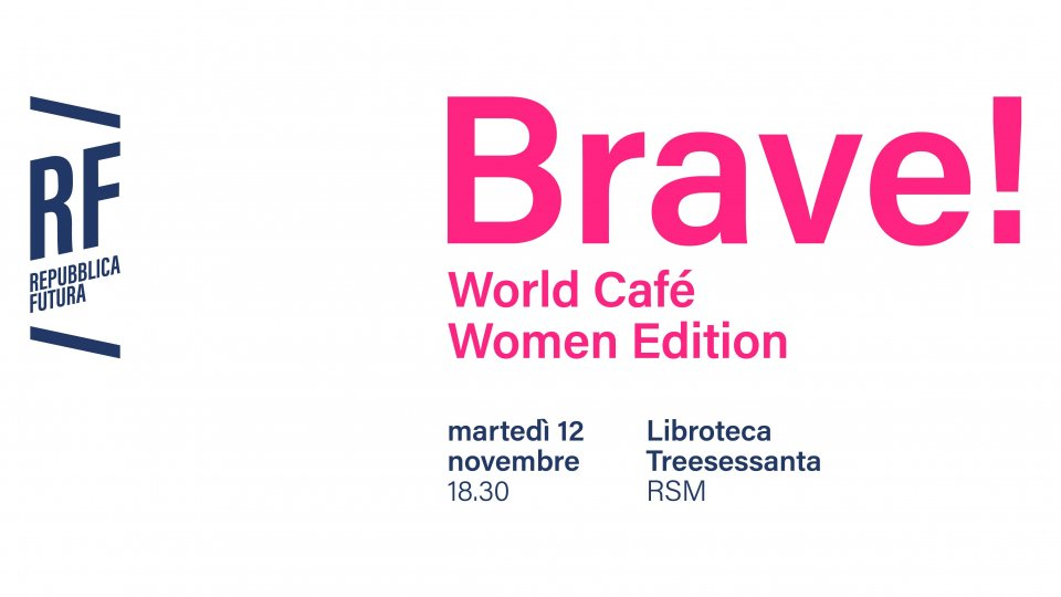 BRAVE! - World Cafè WOMEN Edition - Un invito dalle Candidate di Repubblica Futura