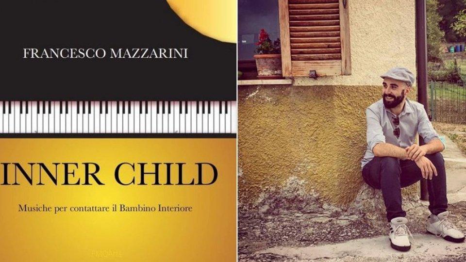 """È uscito il nuovo album del cantautore Francesco Mazzarini, """"Inner child - Musiche per contattare il bambino interiore"""""""