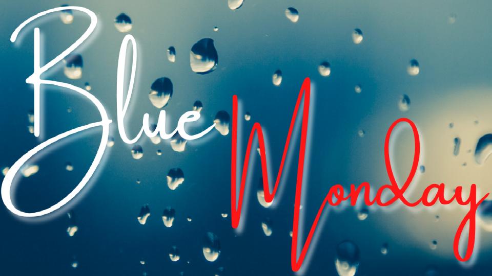 Speciale Blue Monday: esorcizziamo la giornata più triste dell'anno!