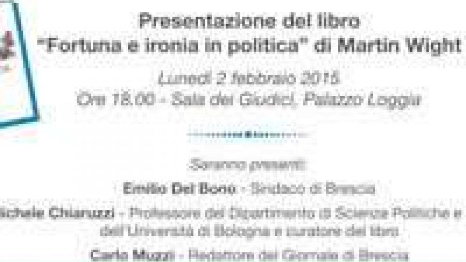 """Brescia: la presentazione di """"Fortuna e ironia in politica"""" curato da Michele Chiaruzzi"""