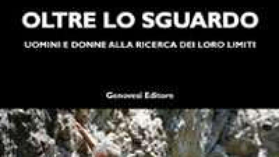 """""""Oltre lo sguardo - Uomini e donne alla ricerca del loro limite"""" nuovo libro di Paolo Genovesi"""