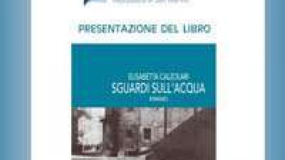 """San Marino: la biblioteca presenta """"Sguardi sull'acqua"""" di Elisabetta Calzolari"""