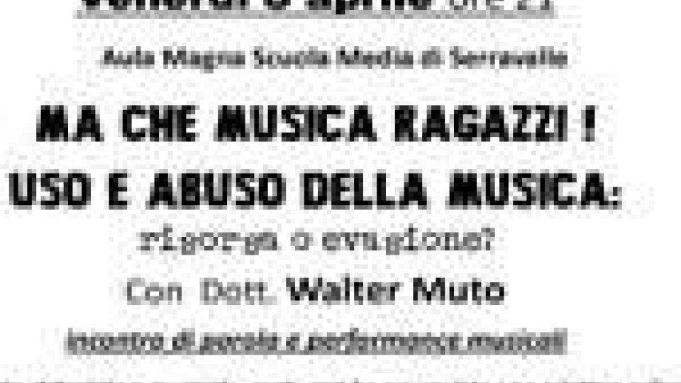 """Incontro domani sera a Serravalle """"MA CHE MUSICA RAGAZZI! USO E ABUSO DELLA MUSICA"""""""