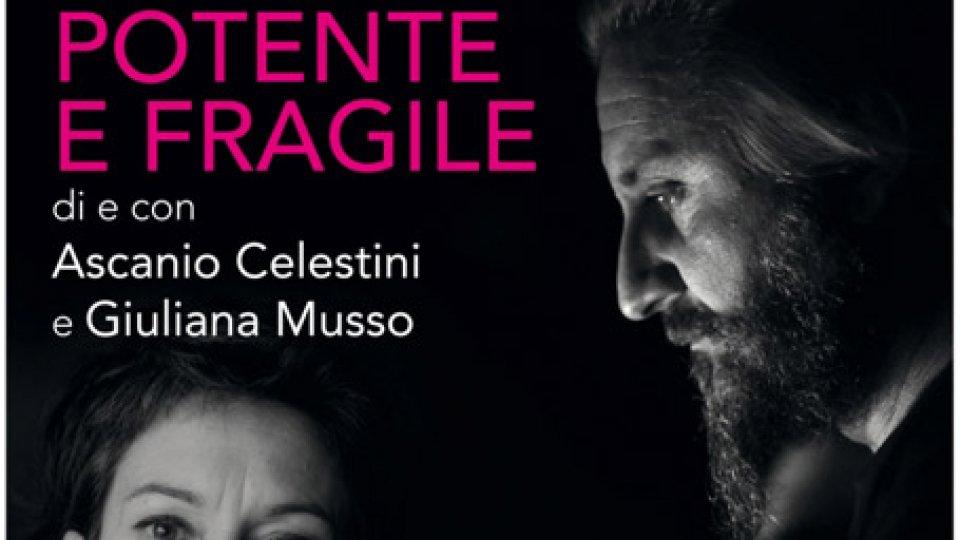 """Istituti culturali: """"Potente e Fragile"""" - Ascanio Celestini e Giuliana Musso in scena al Teatro Titano"""