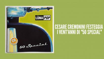 """Cesare Cremonini festeggia i vent'anni della sua """"50 Special""""!"""