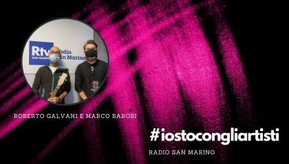 #IOSTOCONGLIARTISTI - Live: Roberto Galvani e Marco Barosi