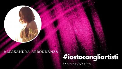 #IOSTOCONGLIARTISTI - Live: Alessandra Abbondanza
